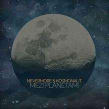 Nevermore & Kosmonaut: Mezi planetami